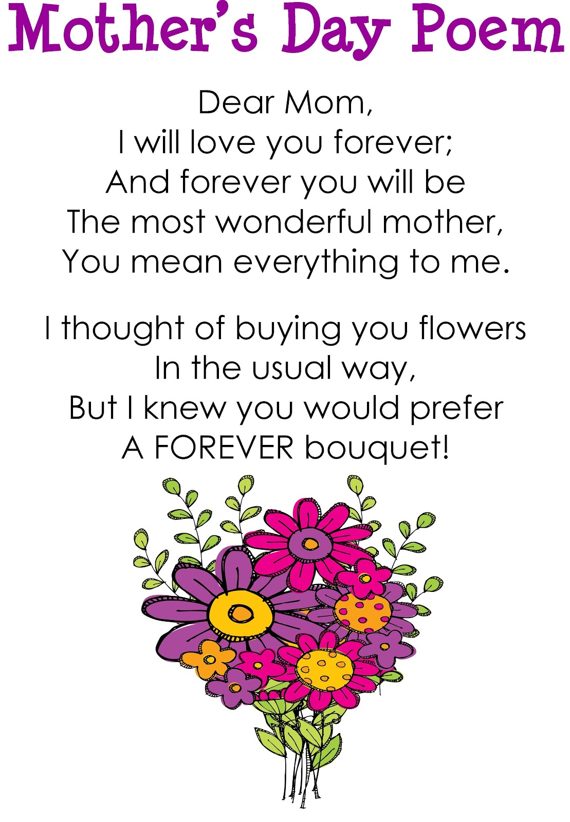 """ Mother's Day Poem, Dear Mom I Will Love You Forever And Forever You Will Be The Most Wonderful Mother, You Mean Everything To Me…."