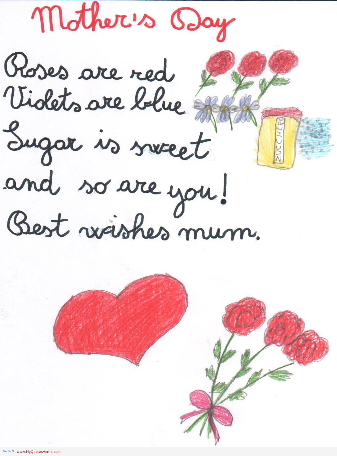 """ Mother's Day, Roses Are Red, Violets Are Blue, Sugar Is Sweet, And So Are You! Best Wishes Mum """