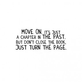 Move On. It\'s Just A Chapter In The Past. But Dont\' Close ...
