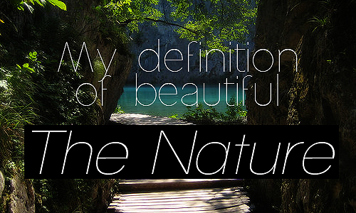 """ My Definition Of Beautiful The Nature """