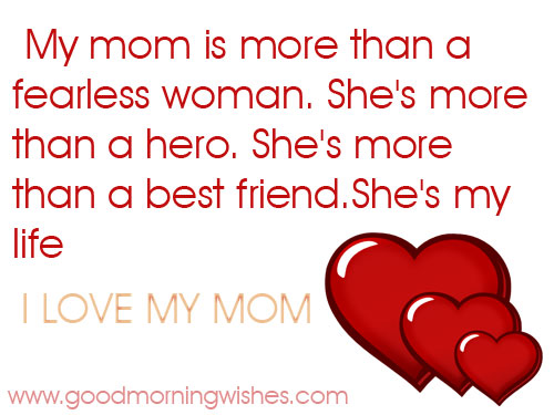 I Love You Quotes Mom : ... Than A Best Friend. Shes My Life, I Love My Mom ? ~ Mother Quote