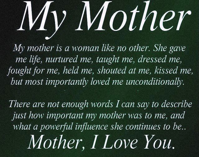 """ My Mother Is A Woman Like No Other, She Gave Me Life, Nurtured Me, Taught Me, Dressed Me, Fought For Me, Held Me, Shouted Me, Kissed Me, But More Importantly Loved Me Unconditionally.."