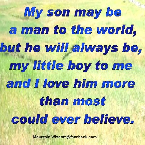 Miss My Son Quotes My son may be a man to the