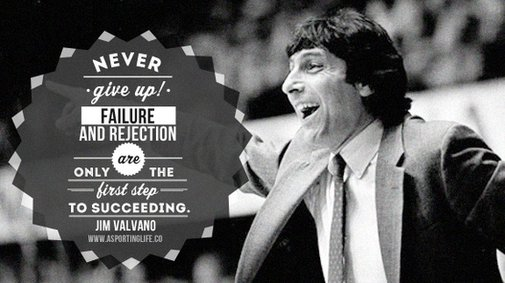 """ Never Give Up Failure And Rejection Only Are The First Step To Succeeding "" - Jim Valvano   ~ Sports Quote"