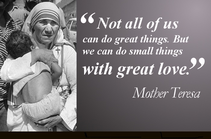 Not All Of Us Can Do Great Things. But We Can Do Small Things With Great Love...