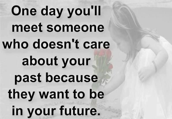 Sad Quotes About Past Love : ... Past Because They Want To Be In Your Future ? ~ Sad Quote Sad