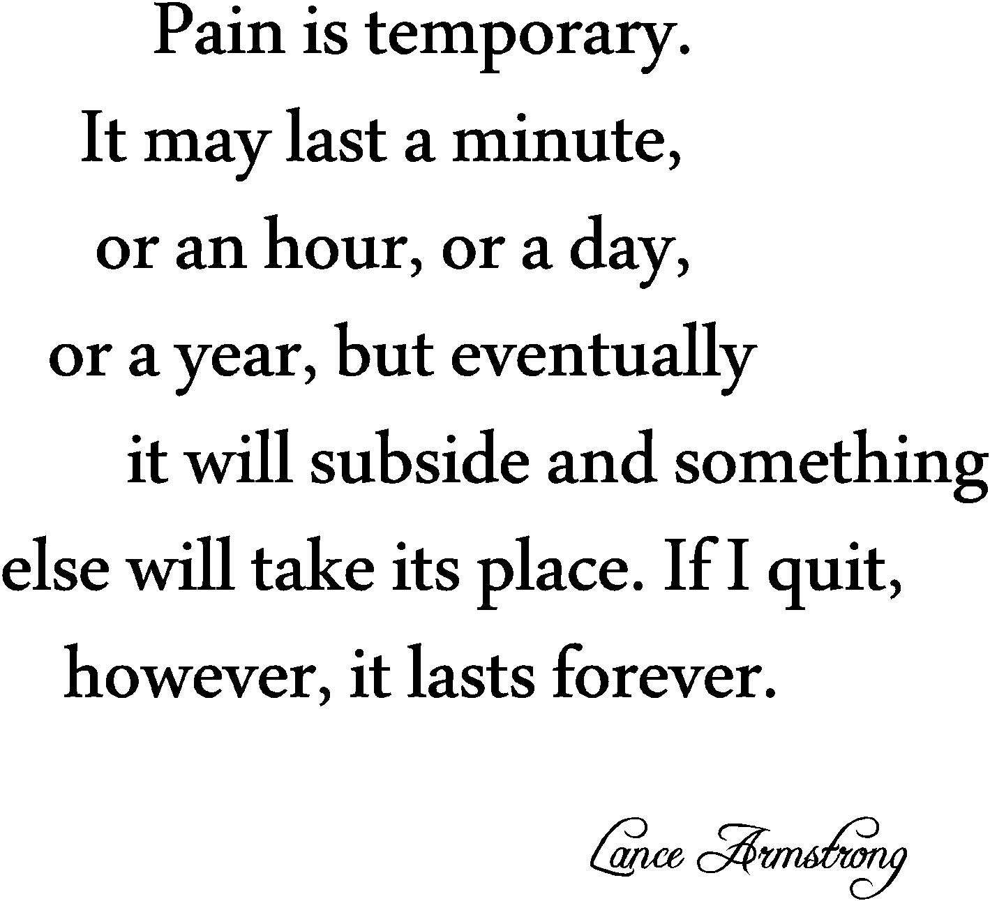 Pain Is Temporary Quitting Last Forever Lance Armstrong