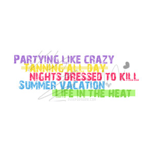 Partying Like Crazy Tanning All Day Nights Dressed To Kill Summer Vacation Life In The