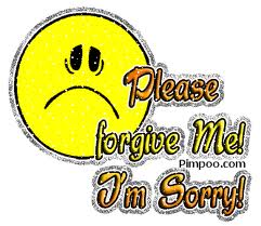 """ Please Forgive Me! I'm Sorry """