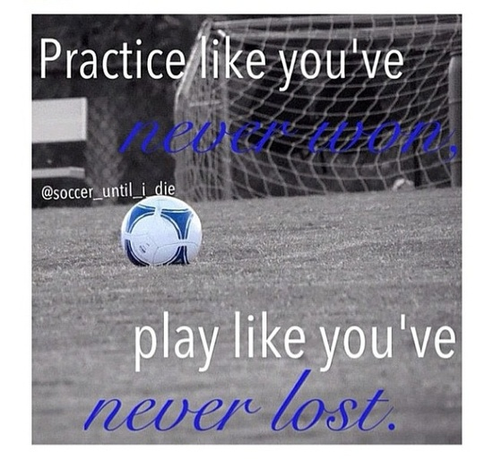 """ Practice Like You've Never Won Play Like You've Never Lost ""   ~ Soccer Quote"