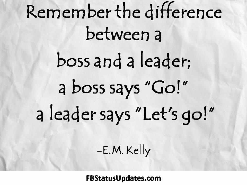 Remember The Difference Between A Boss And A Leader A Boss Says Go
