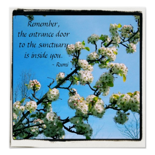 "Remember The Entrance Door To The Sanctuary Is Inside You "" – Rumi ~ Spring Q..."