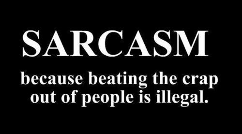 sarcasm-because-beating-the-crap-out-of-