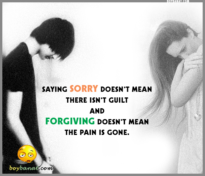 """ Saying Sorry Doesn't Mean There Isn't Guilt And Forgiving Doesn't Mean The Pain Is Gone """