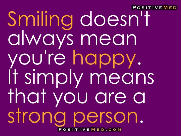 Smiling Doesnt Always Mean Youre Happy It Simply Means That You