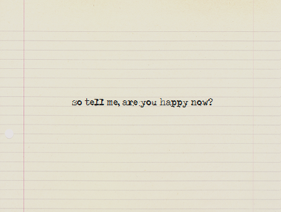 """so tell me see you happy now"""" missing you quote com"""