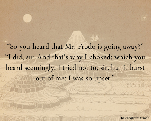 Going Away Quotes Gorgeous So You Heard That Mr Frodo Is Going Away I Did Sir And That's Why