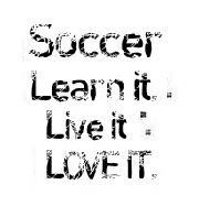 """ Soccer, Learn It, Live It, Love It """