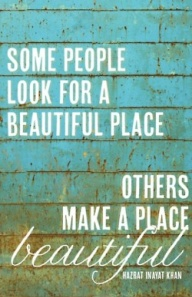 Some People Look For A Beautiful Place Others Make A Place Beautiful Nature Quote