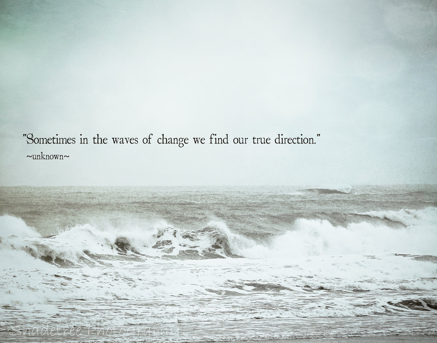 Exceptional Sometimes In The Waves Of Change We Find Our True Direction U201d ~ Sea Quote