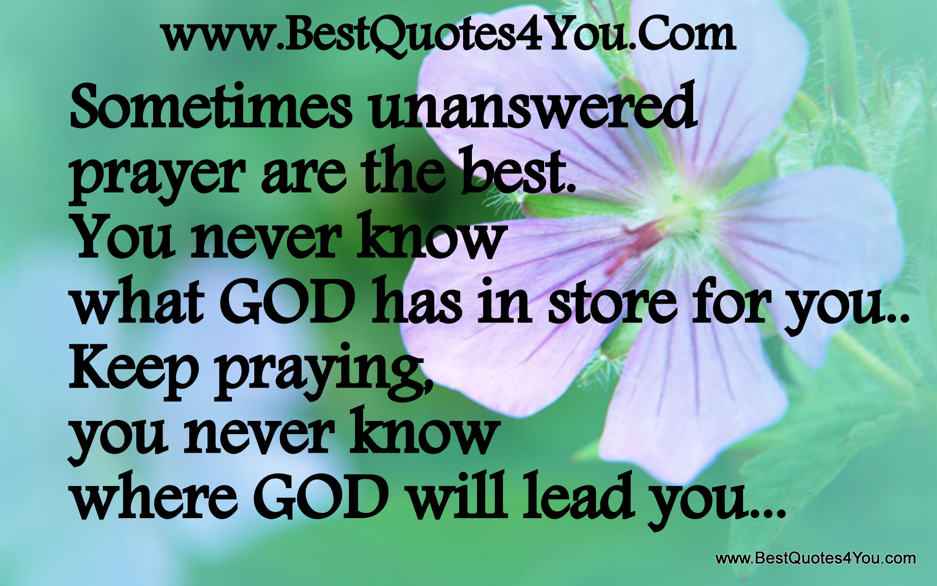 Sometimes Unanswered Prayer Are The Best You Never Know What God Has In Store For You Keep Praying You Never Know Where God Will Lead You Quotespictures Com