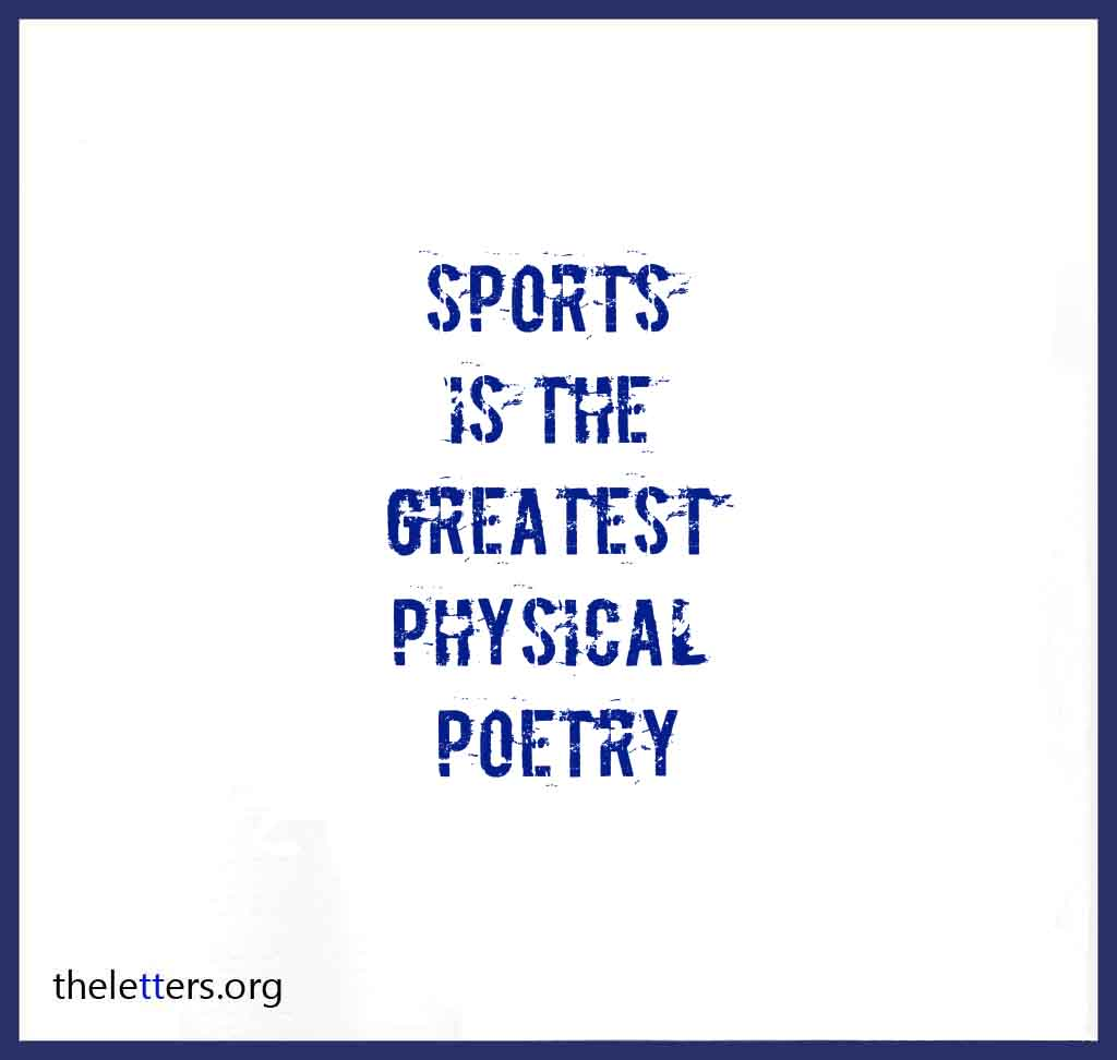 quotations on essay sports and games Games and sports keep one physically and mentally fit they keep one away from diseases relating to heart, obesity, mental stress an sleeplessness they instill in the player a spirit of self-confidence, self-reliance, discipline, justice, fair play and patriotism games provide us with recreation and enjoyment.