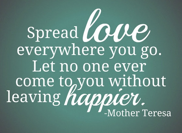 spread love everywhere you go let no one ever come to you