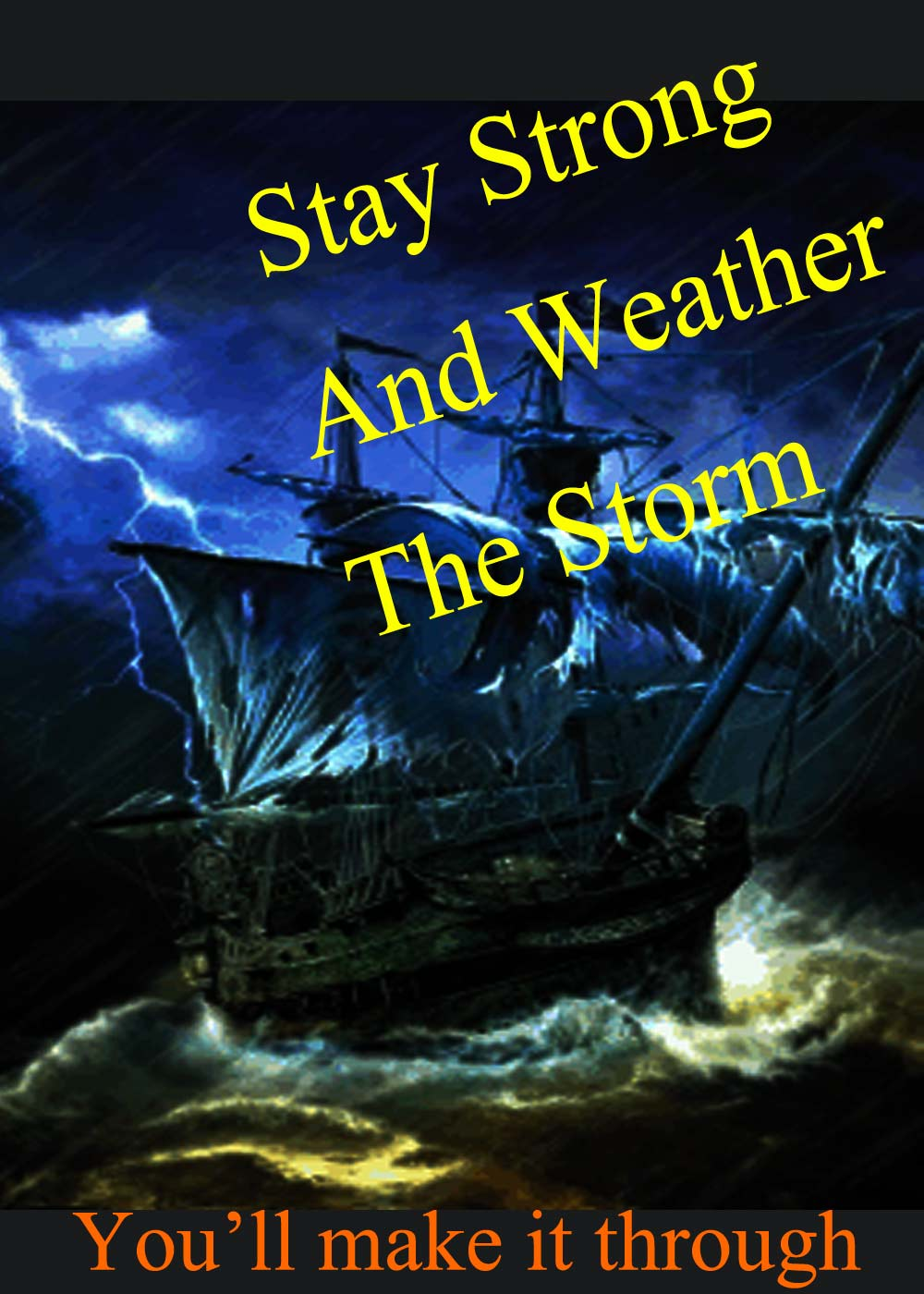 Stay Strong And Weather The Storm You'll Make It Through