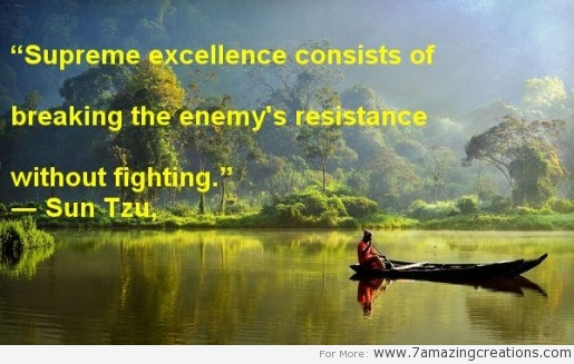 """ Supreme Excellence Consists Of Breaking The Enemy's Resistance Without Fighting "" - Sun Tzu  ~ Success Quote"