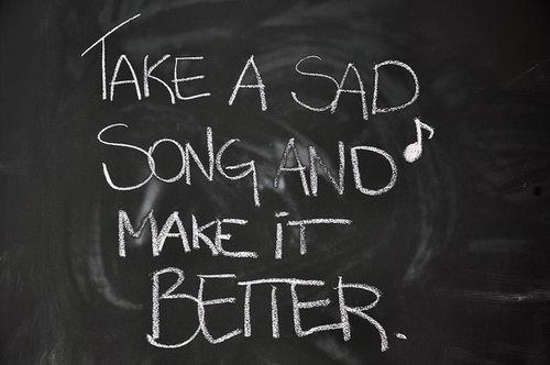 Take A Sad Song And Make It Better Music Quote Quotespictures Com