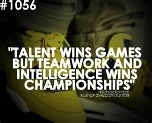 Talent Wins Games But Teamwork And Intelligence Wins Championship