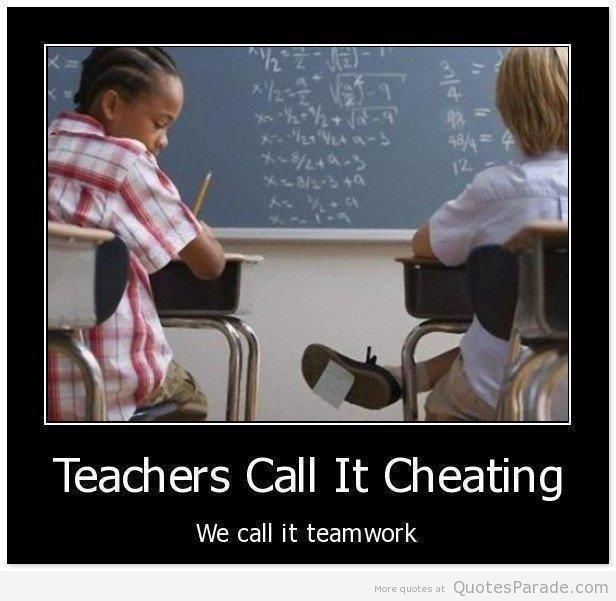 Funny Quotes About School Tests: Teachers Call It Cheating We Call It Teamwork