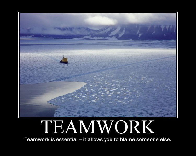 """"""" Teamwork Is Essential - It Allows You To Blame Someone Else """""""