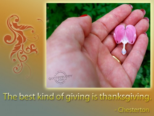 """ The Best Kind Of Giving Is Thanksgiving ""  Chesterton"