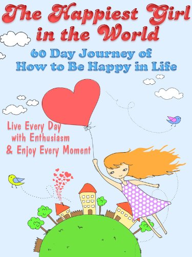 """ The Happiest Girl In The World 60 Day Journey Of How To Be Happy In Life, Live Every Day With Enthusiasm And Enjoy Every Moment "" ~ Smile Quote"