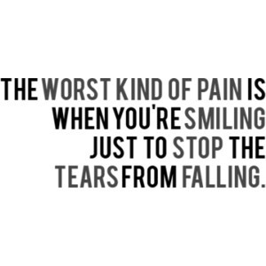 the worst kind of pain is when you re smiling just to stop the