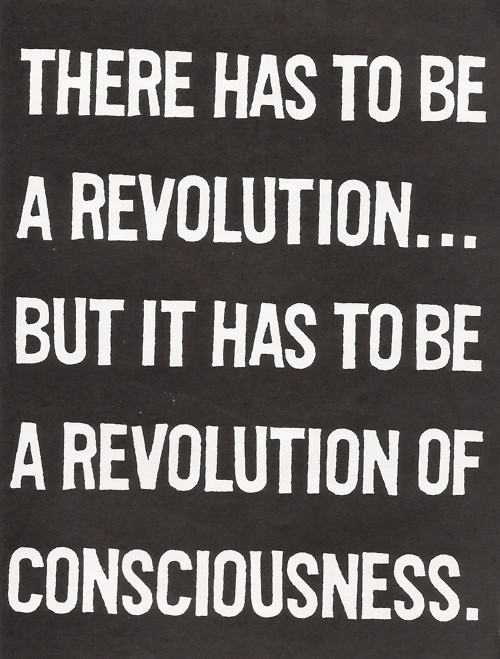 """""""    There Has To  Be A Revolution But It Has To Be A Revolution Of Consciousness """"   ~ Politics Quote"""