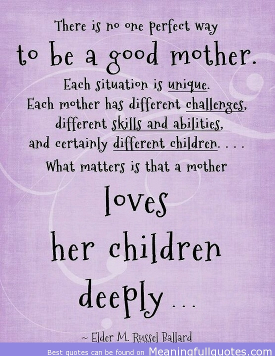 There Is No One Perfect Way, To Be A Good Mother. Each Situation