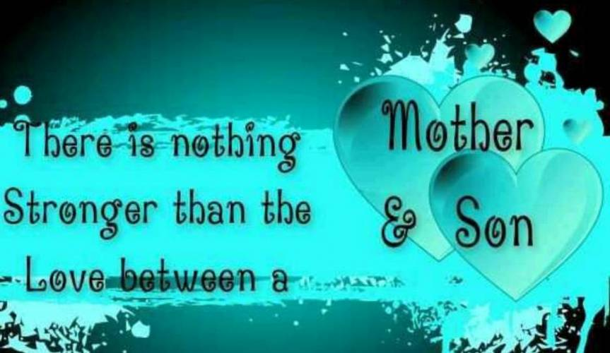 There Is Nothing Stronger Than The Love Between A Mother And Son