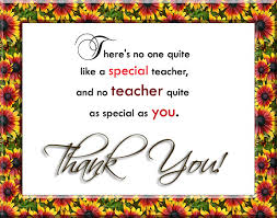""" There's No One Quite Like A Special Teacher, And No Teacher Quite As Special As You. Thank You """
