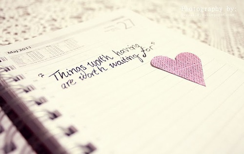 """Things Worth Having Are Worth Waiting For """""""