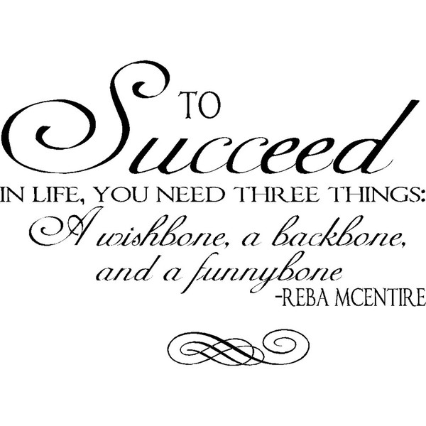 Funny Quotes About Things In Life: To Succeed In Life, You Need Three Things, A Wishbone, A