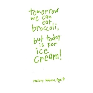Tomorrow we can eat broccolibut today is for Ice Cream Children