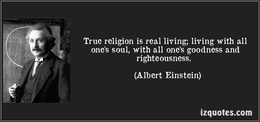 albert einstein true religion is real 99 inspiring tweets from albert einstein true religion is real living living with all one's soul, with all one's goodness and righteousness.