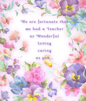 """ We Are Fortunate That We Had a Teacher As Wonderful Loving Caring As You ""  ~ Thank You Quote"