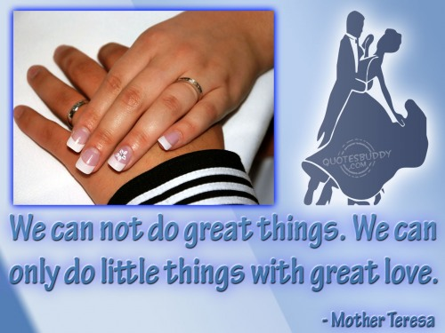 """ We Can Not Do Great Things. We Can Only Do Little Things With Great Love "" - Mother Teresa ~ Sweet Quote"