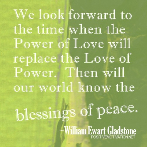 We Look Forward To The Time When The Power Of Love Will Replace The Love