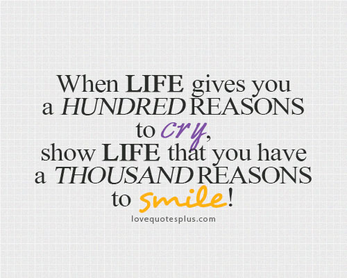 when life gives you a hundred reasons to cry show life that you have