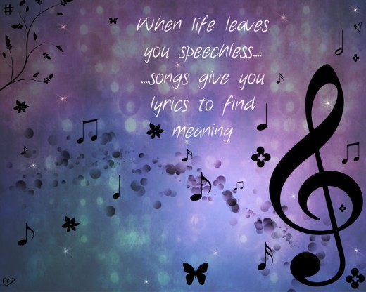 """"""" When Life Leaves You Speechless Songs Give Your Lyrics To Find Meaning """""""