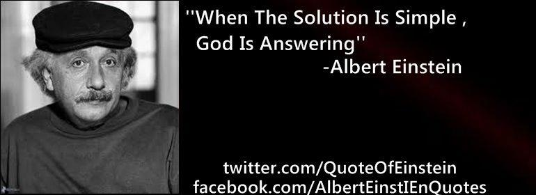 """when the solution is simple god is answering """" albert einstein"""